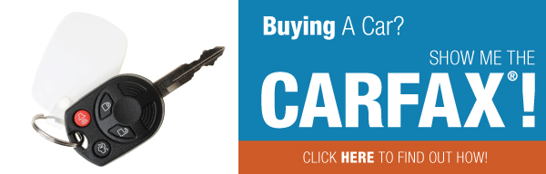 Buying A Car? Show me the CARFAX! Click here to find out how!