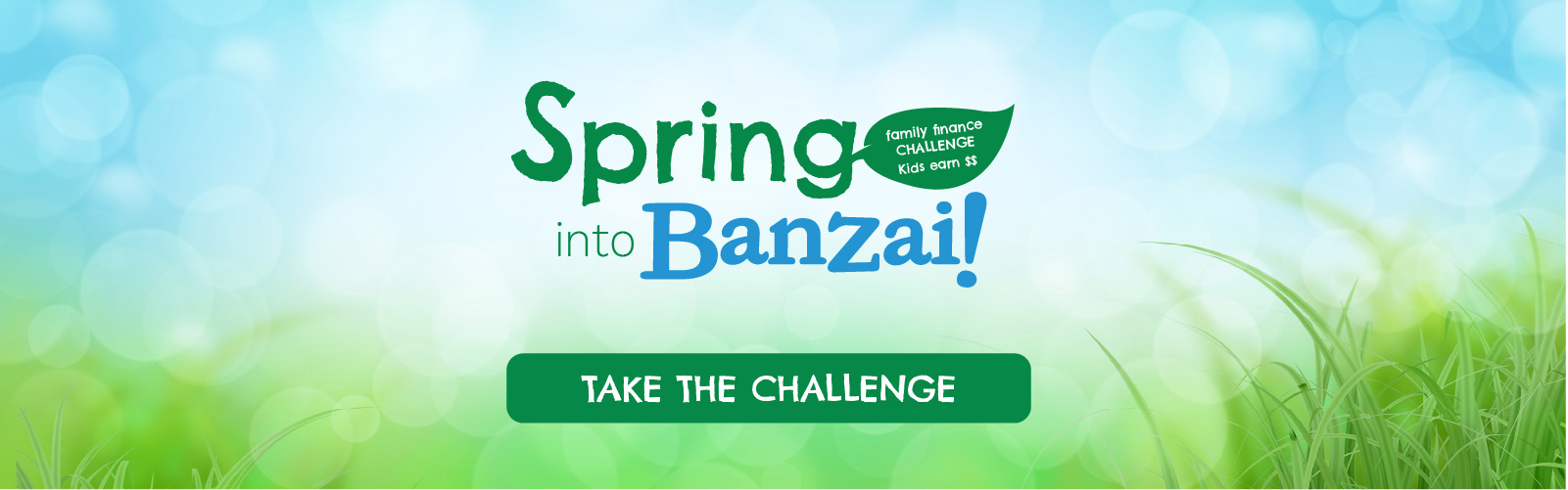 Spring into Banzai Family Finance Challenge. Kids Earn $$. Take the Challenge.